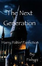 The next generation (harry potter fanfiction) by Fishypi