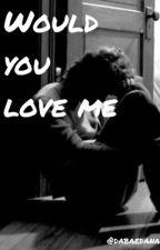 Would you love me by kleinkndana