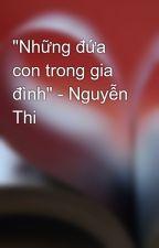 """""""Những đứa con trong gia đình"""" - Nguyễn Thi by toothpaster"""