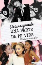 Ariana grande... Una parte de mi vida. by brujulasperdidas