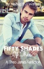Fifty Shades of Theo (Theo James Fanfic) by haybug09