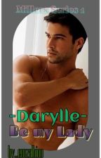 MILLER SERIES 1...DARYLLE...BE MY LADY......BY EMMZ(emzalbino)... by Emmz143
