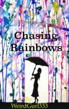 Chasing Rainbows (COMPLETED)(Gay/Lesbian/Transgender) by ToxicNarratives