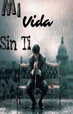 Mi vida sin ti by JavierXDDD