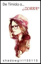 -DE TIMIDA A ¿ZORRA? by shadowgirl155115