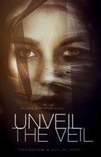Unveil The Veil  by EternalNoor