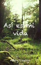 Así Es Mi Vida  by AshlyCuello027