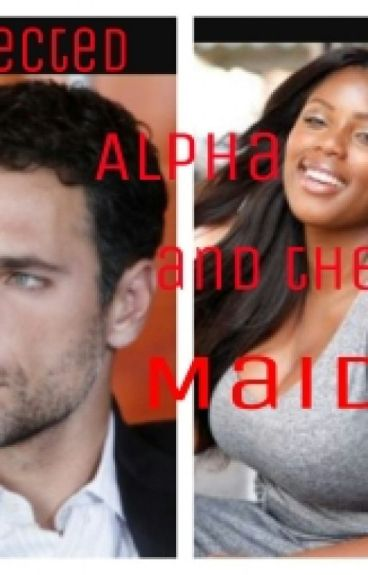 Rejected Alpha and the maid