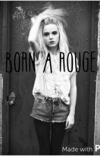 Born a rogue. by jessicarj3815