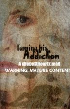 Taming his Addiction (Mature) by BlackWid0wX