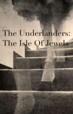 The Underlanders: The Isle Of Jewels by OrganizedInsanity