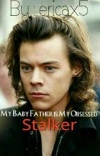 My Baby Father is My Obsessed Stalker (Harry styles & Justin Bieber) by spicye_
