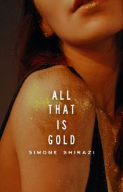 All That is Gold (Gold Series #1) by simonesaidwhat
