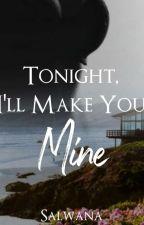 Tonight, I'll make you Mine by Salwana