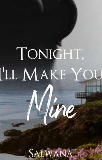 Tonight, I'll make you Mine