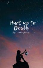 Hurt Me To Death by BrainFreezedIceMaker