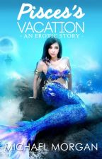 Pisces's Vacation an Erotic story Romantic in Bed by newneo366