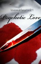 Psychotic Love by lovesickfanatic21