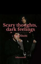 scary thoughts, dark feelings; frerard by killyourselff