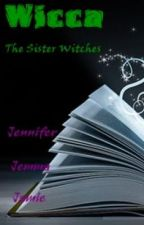 Wicca: The Sister Witches by renesmee09