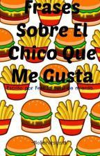 Frases Sobre El Chico Que Me Gusta by NoEsPersonal