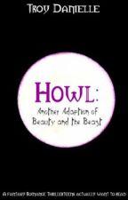 Howl: Une autre version de La Belle et la Bête (Traduction en français) by TroyDanielle