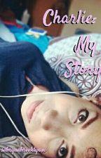 Charlie: My Story by sabrynabrooklynne