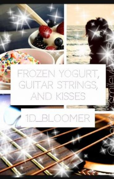 Frozen Yogurt, Guitar Strings, and Kisses (One Direction Fanfiction) by 1d_bloomer