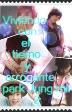Viviendo con el tierno y arrogante park Jung min 2 by AliTripleSSS501