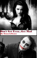 Don't Get Even...Get Mad (A Joker Story [Sequel to WDKYSMYS] by MemoriaMente
