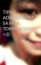 TIPS & ADVICES PARA SA MGA TORPE at SAWI >:D by Icedoll
