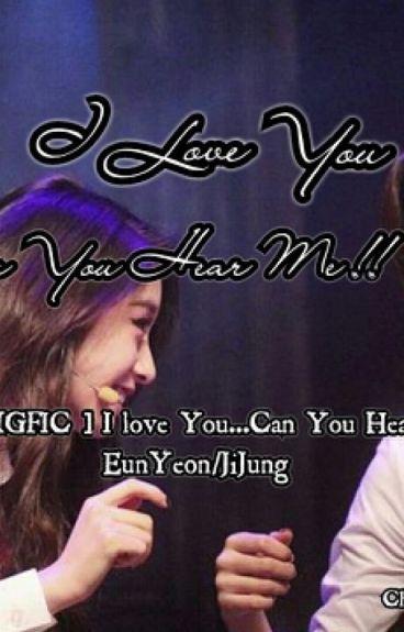 [ LONGFIC ] EunYeon/SsoKyul I Love You...Can You Hear Me ?
