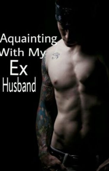 Acquainting With My Ex Husband
