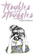 Troubles and Struggles (sequel to IWAY) by theoutsidersxx