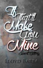 If That'll Make You Mine (Short Story) by LloydBarba
