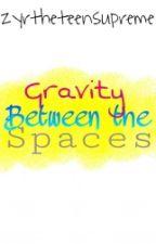 Gravity Between The Spaces by ziwayaren
