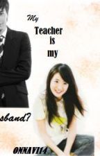 My Teacher is my HUSBAND !!!??? (EDITING!!!) by OnNavi14