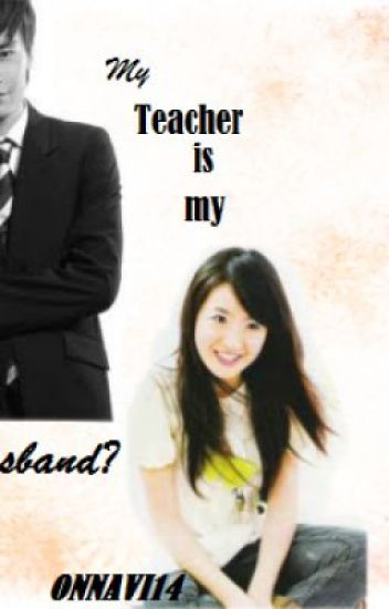 My Teacher is my HUSBAND?