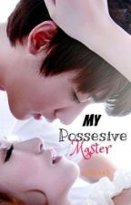 My Possessive Master (UPDATED) by MsEurekaCipher