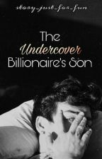 The Undercover Billionaire's Son || *Slow Updates* by story_just_for_fun