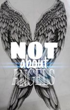 Not About Angels by idkuvatempura