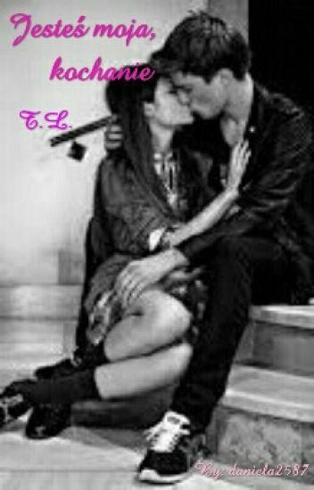 Jesteś moja, kochanie || T.L. ✓