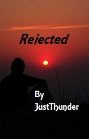 (Coming Soon) Rejected by JustThunder
