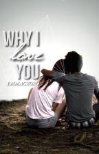 Why I Love You by emmacxoxo
