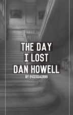 The Day I Lost Dan Howell by EvieOdair99