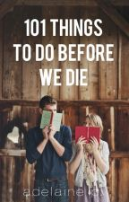 101 Things To Do Before We Die by Adelaine