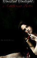 Twisted Twilight: A Different Bella by Twilight_Fan1435
