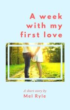 A week with my first love by MelonDiaries
