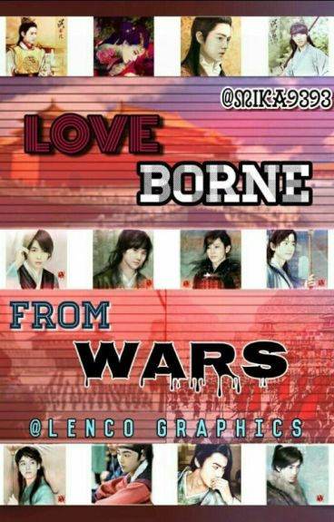 ❤ LOVE BORNE FROM WARS ❤