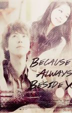 because, I always beside you by Airyn95